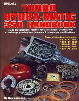 HP Books - Turbo Hydra-Matic 350 Handbook: How to Troubleshoot - Remove - Rebuild and Install By Ron Sessions